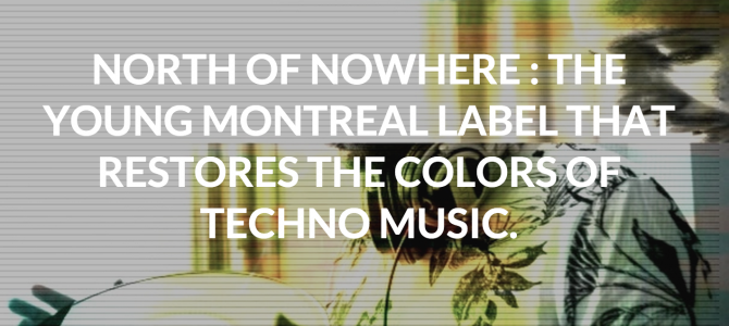 North of Nowhere featured in Carte Blanche MTL blog